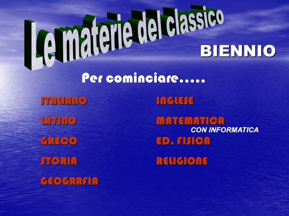 Per cominciare….. ITALIANOINGLESE LATINOMATEMATICA GRECOED. FISICA STORIARELIGIONE GEOGRAFIA BIENNIO CON INFORMATICA