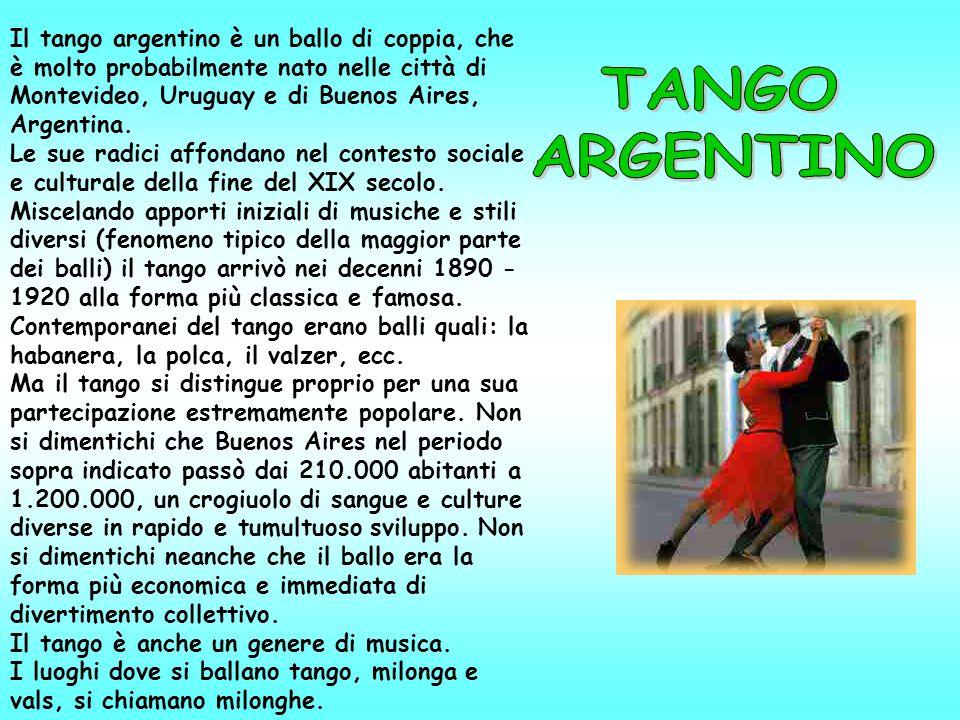 Il tango argentino è un ballo di coppia, che è molto probabilmente nato nelle città di Montevideo, Uruguay e di Buenos Aires, Argentina. Le sue radici