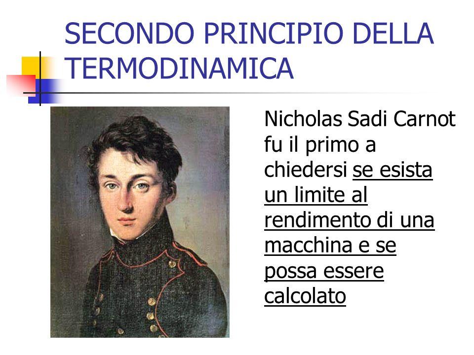 SECONDO PRINCIPIO DELLA TERMODINAMICA Nicholas Sadi Carnot fu il primo a chiedersi se esista un limite al rendimento di una macchina e se possa essere