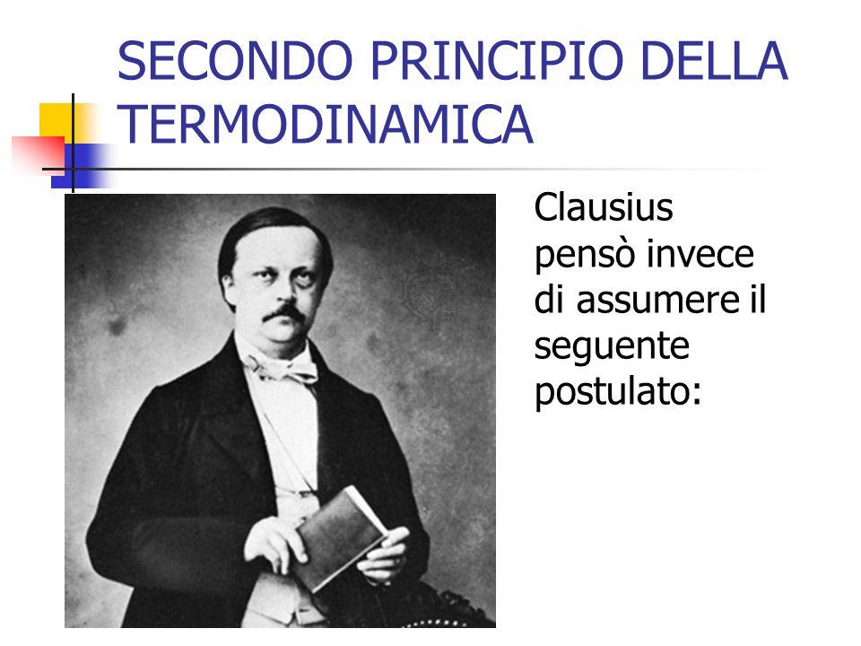 SECONDO PRINCIPIO DELLA TERMODINAMICA Clausius pensò invece di assumere il seguente postulato: