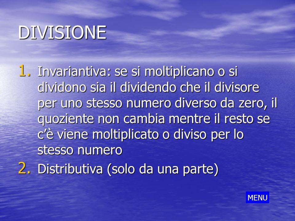 DIVISIONE 1. Invariantiva: se si moltiplicano o si dividono sia il dividendo che il divisore per uno stesso numero diverso da zero, il quoziente non c