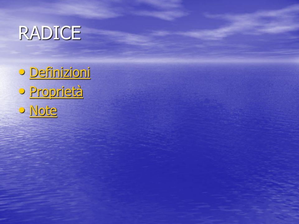 RADICE Definizioni Definizioni Definizioni Proprietà Proprietà Proprietà Note Note Note
