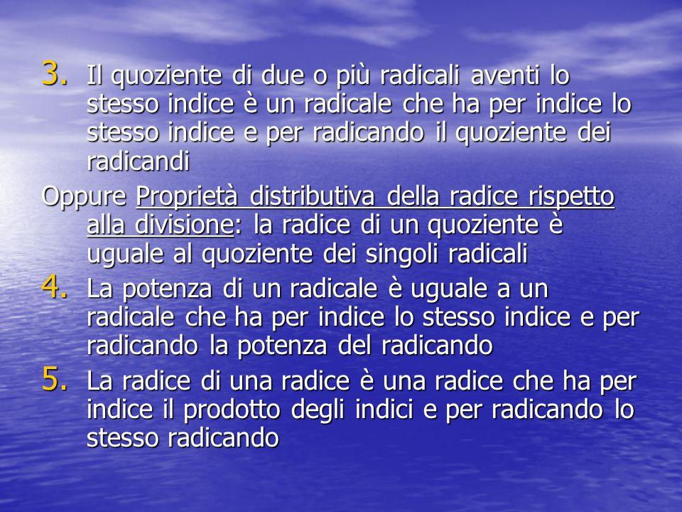 3. Il quoziente di due o più radicali aventi lo stesso indice è un radicale che ha per indice lo stesso indice e per radicando il quoziente dei radica