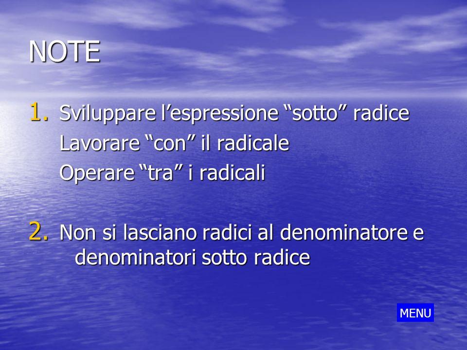 NOTE 1. Sviluppare lespressione sotto radice Lavorare con il radicale Operare tra i radicali 2. Non si lasciano radici al denominatore e denominatori