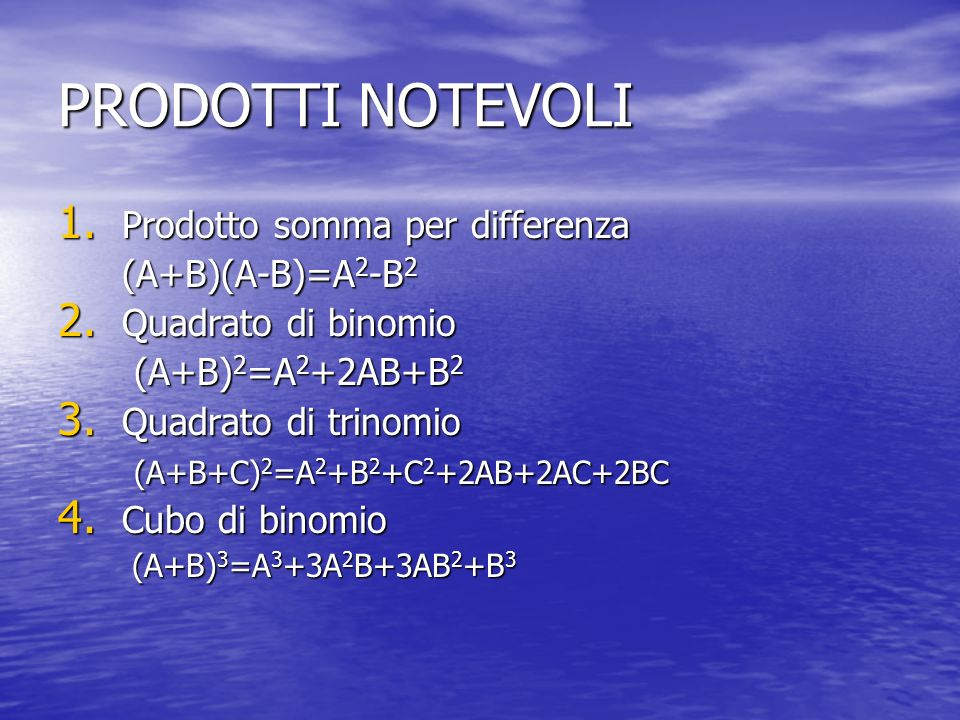 PRODOTTI NOTEVOLI 1. Prodotto somma per differenza (A+B)(A-B)=A 2 -B 2 2. Quadrato di binomio (A+B) 2 =A 2 +2AB+B 2 (A+B) 2 =A 2 +2AB+B 2 3. Quadrato