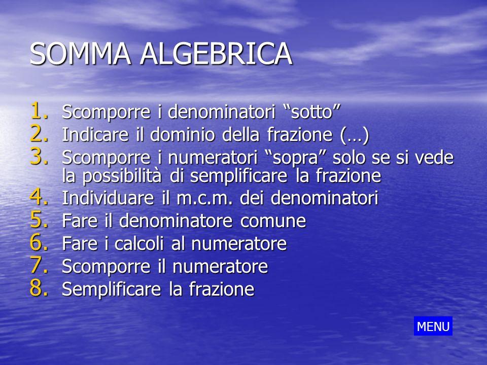 SOMMA ALGEBRICA 1. Scomporre i denominatori sotto 2. Indicare il dominio della frazione (…) 3. Scomporre i numeratori sopra solo se si vede la possibi