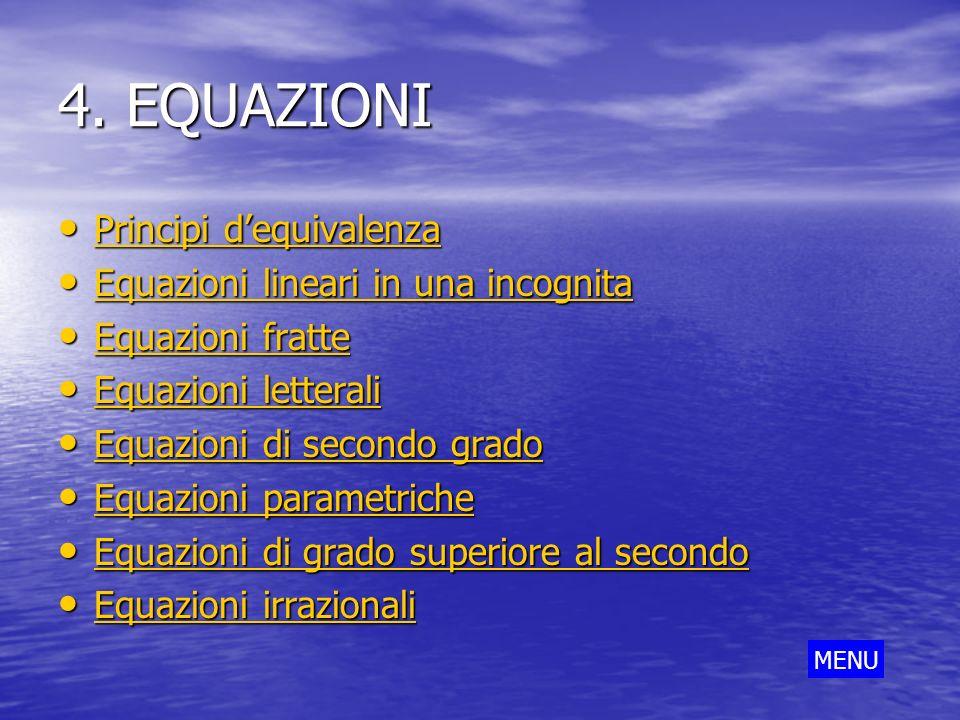 4. EQUAZIONI Principi dequivalenza Principi dequivalenza Principi dequivalenza Principi dequivalenza Equazioni lineari in una incognita Equazioni line