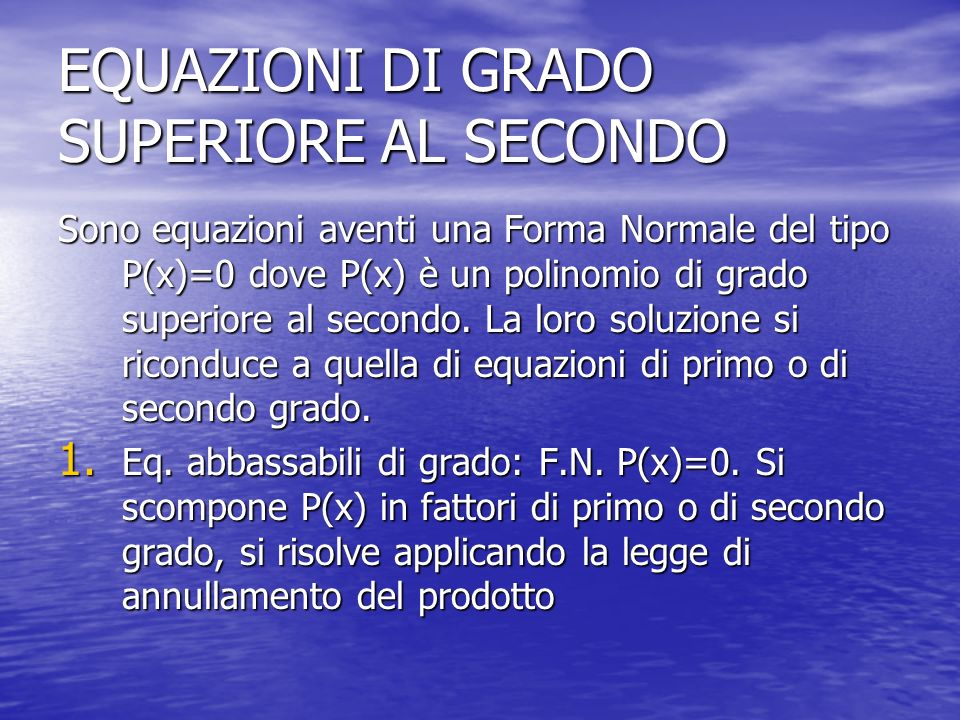EQUAZIONI DI GRADO SUPERIORE AL SECONDO Sono equazioni aventi una Forma Normale del tipo P(x)=0 dove P(x) è un polinomio di grado superiore al secondo