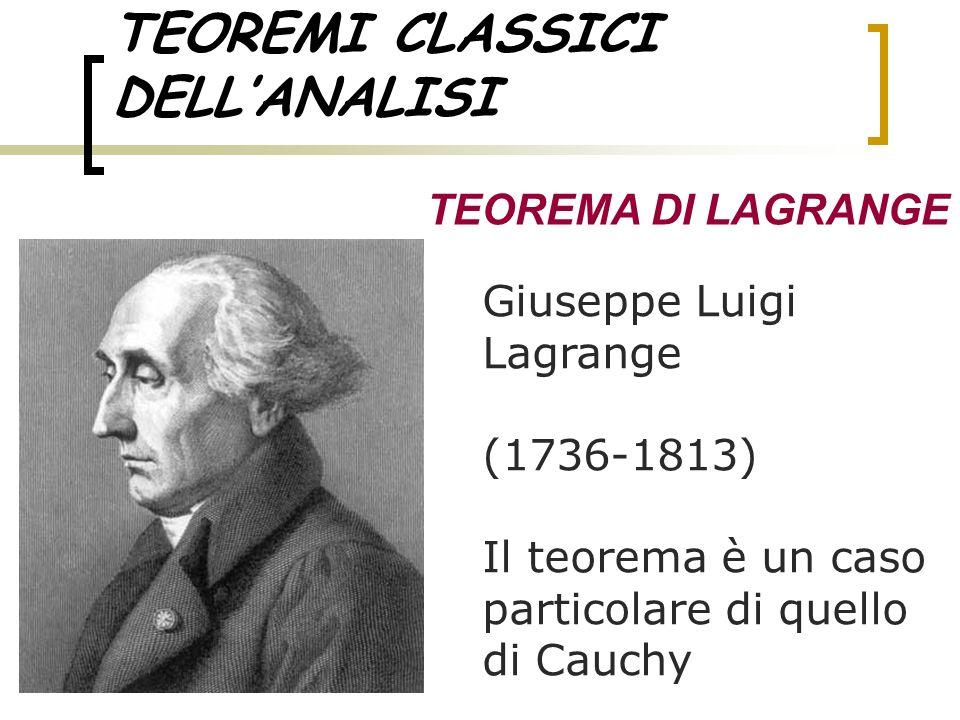 TEOREMI CLASSICI DELLANALISI TEOREMA DI LAGRANGE Giuseppe Luigi Lagrange (1736-1813) Il teorema è un caso particolare di quello di Cauchy