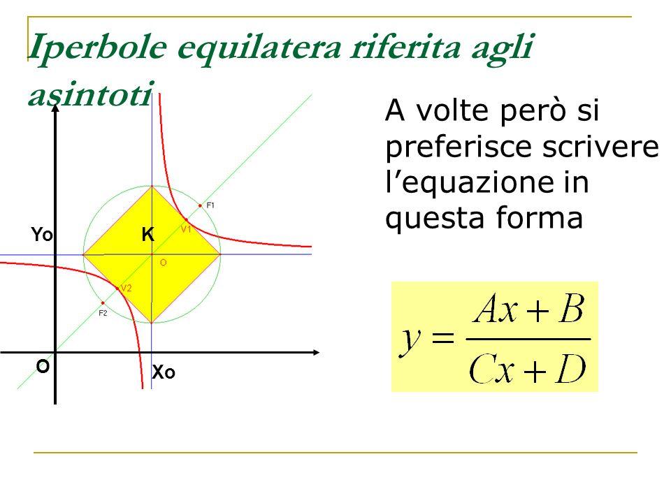 Iperbole equilatera riferita agli asintoti A volte però si preferisce scrivere lequazione in questa forma KYo Xo O