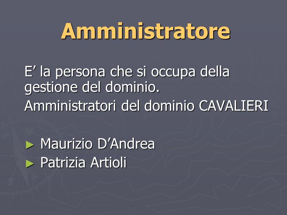 Amministratore E la persona che si occupa della gestione del dominio.
