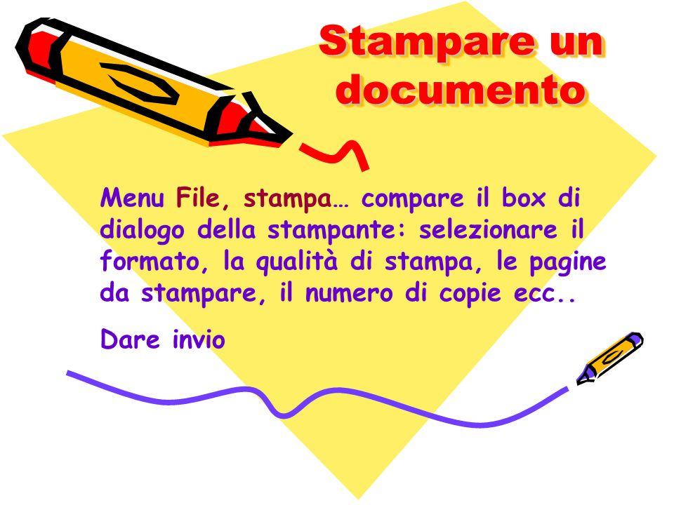 Stampare un documento Menu File, stampa… compare il box di dialogo della stampante: selezionare il formato, la qualità di stampa, le pagine da stampar