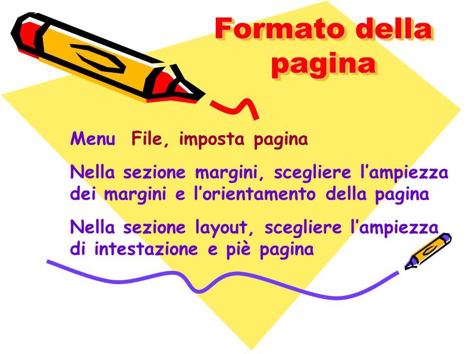 Formato della pagina Menu File, imposta pagina Nella sezione margini, scegliere lampiezza dei margini e lorientamento della pagina Nella sezione layou