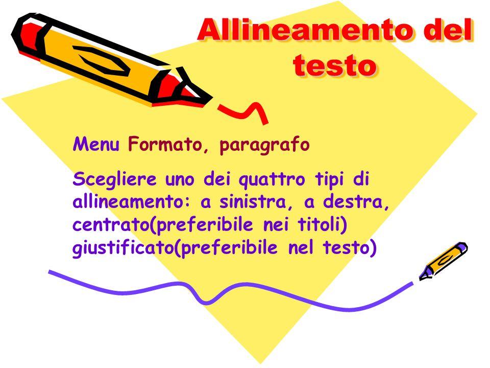 Allineamento del testo Menu Formato, paragrafo Scegliere uno dei quattro tipi di allineamento: a sinistra, a destra, centrato(preferibile nei titoli)