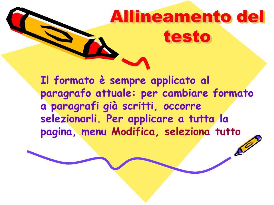 Allineamento del testo Il formato è sempre applicato al paragrafo attuale: per cambiare formato a paragrafi già scritti, occorre selezionarli. Per app