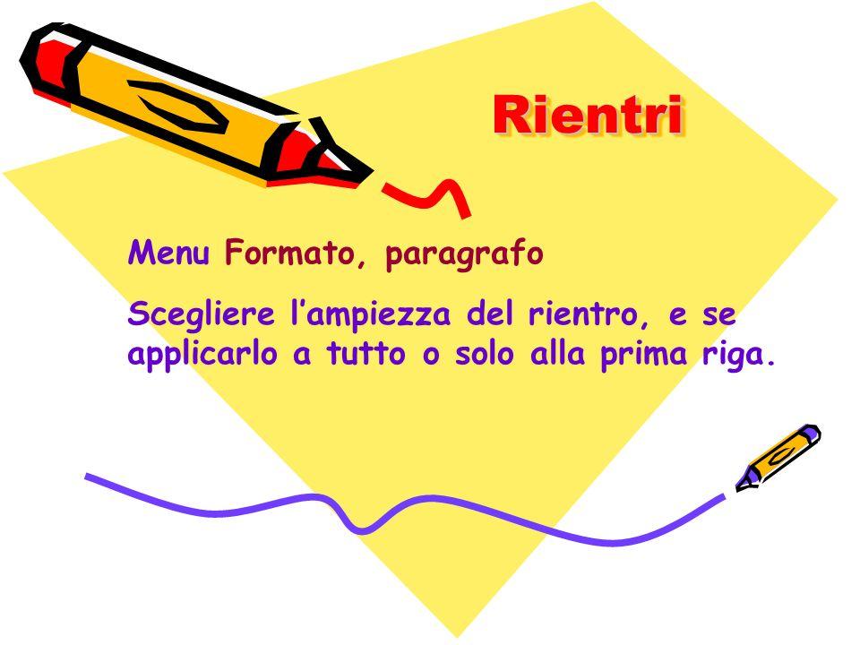 RientriRientri Menu Formato, paragrafo Scegliere lampiezza del rientro, e se applicarlo a tutto o solo alla prima riga.