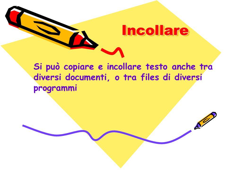 IncollareIncollare Si può copiare e incollare testo anche tra diversi documenti, o tra files di diversi programmi