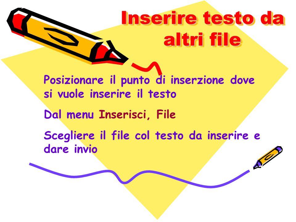 Inserire testo da altri file Posizionare il punto di inserzione dove si vuole inserire il testo Dal menu Inserisci, File Scegliere il file col testo d