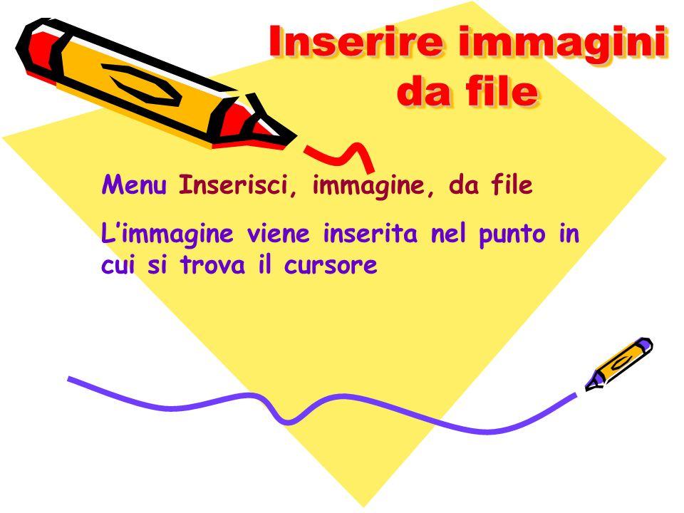 Inserire immagini da file Menu Inserisci, immagine, da file Limmagine viene inserita nel punto in cui si trova il cursore
