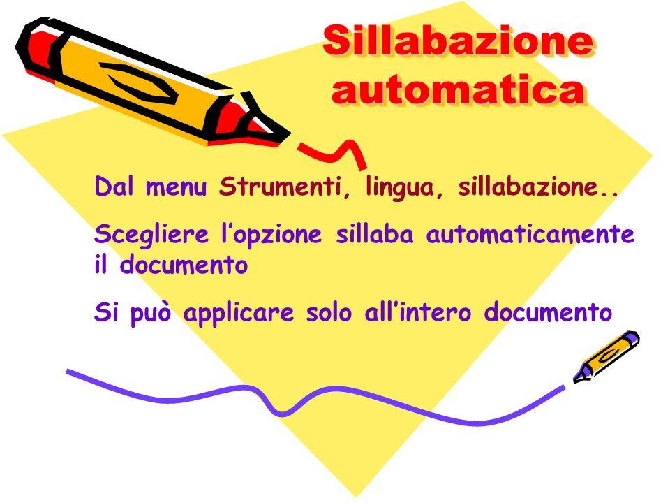 Sillabazione automatica Dal menu Strumenti, lingua, sillabazione.. Scegliere lopzione sillaba automaticamente il documento Si può applicare solo allin