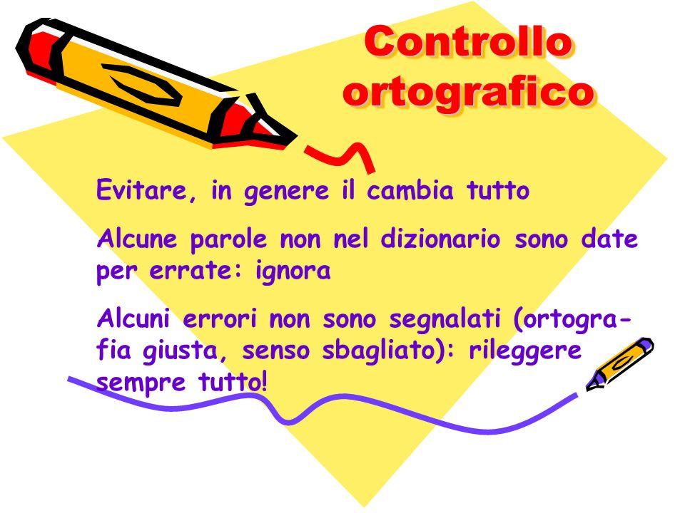 Controllo ortografico Evitare, in genere il cambia tutto Alcune parole non nel dizionario sono date per errate: ignora Alcuni errori non sono segnalat