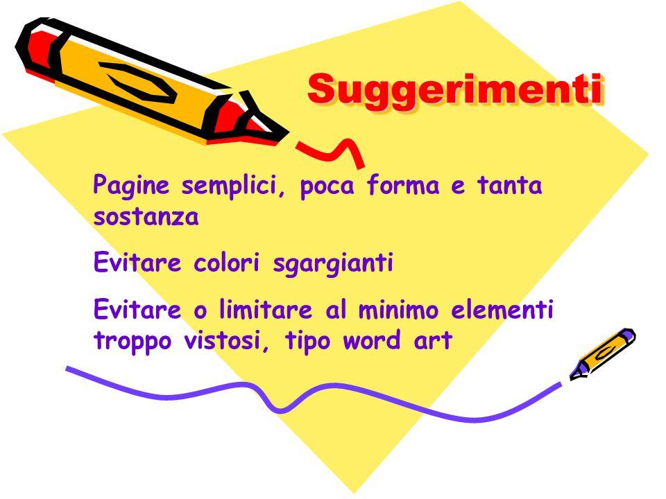 SuggerimentiSuggerimenti Pagine semplici, poca forma e tanta sostanza Evitare colori sgargianti Evitare o limitare al minimo elementi troppo vistosi,