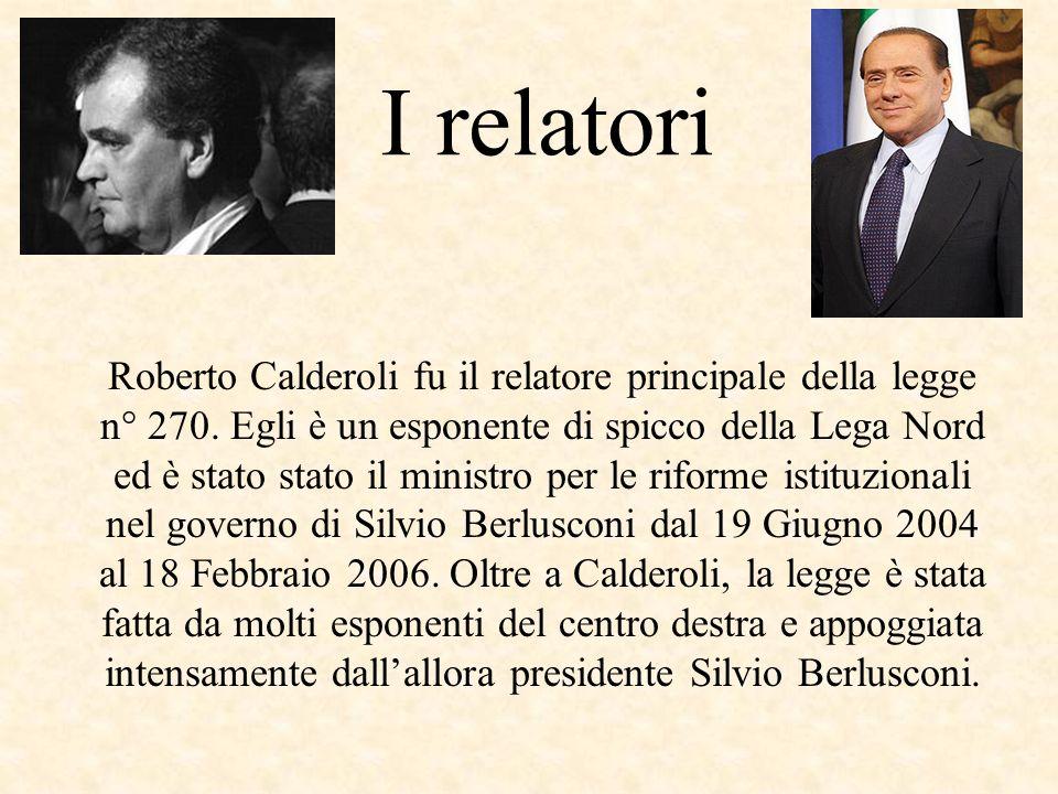 I relatori Roberto Calderoli fu il relatore principale della legge n° 270.