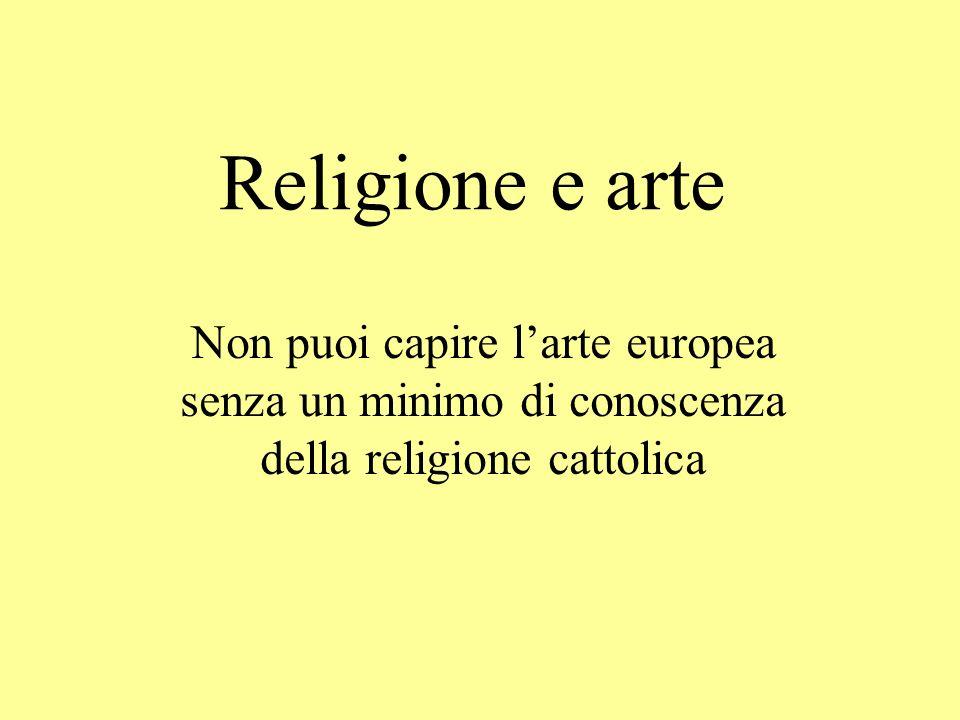 Religione e arte Non puoi capire larte europea senza un minimo di conoscenza della religione cattolica