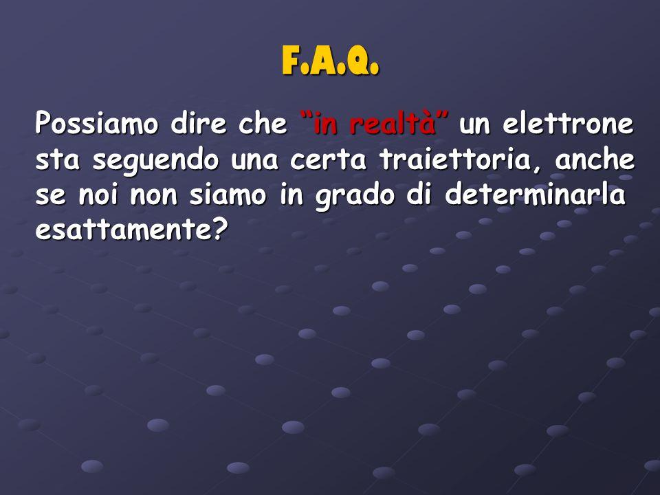 F.A.Q. Possiamo dire che in realtà un elettrone sta seguendo una certa traiettoria, anche se noi non siamo in grado di determinarla esattamente?