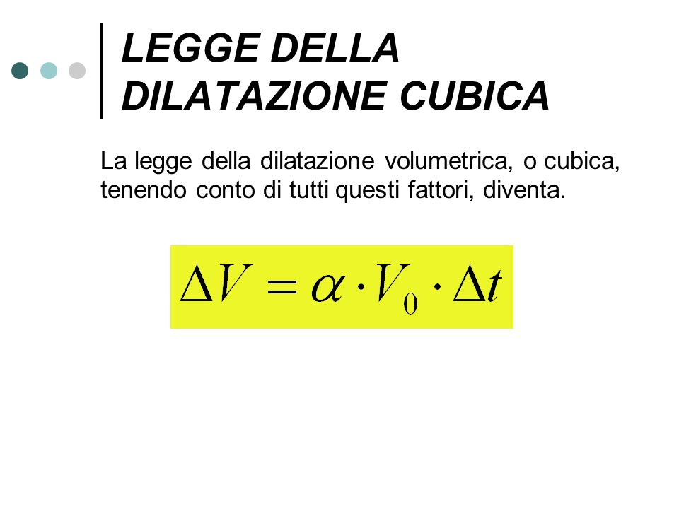 LEGGE DELLA DILATAZIONE CUBICA La legge della dilatazione volumetrica, o cubica, tenendo conto di tutti questi fattori, diventa.