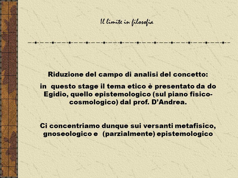 Il limite in filosofia Riduzione del campo di analisi del concetto: in questo stage il tema etico è presentato da do Egidio, quello epistemologico (sul piano fisico- cosmologico) dal prof.