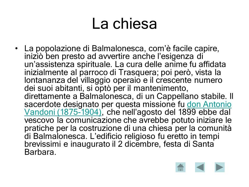 La chiesa La popolazione di Balmalonesca, comè facile capire, iniziò ben presto ad avvertire anche lesigenza di unassistenza spirituale.