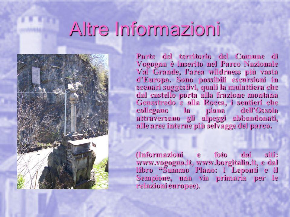 Altre Informazioni Parte del territorio del Comune di Vogogna è inserito nel Parco Nazionale Val Grande, l'area wildrness più vasta d'Europa. Sono pos