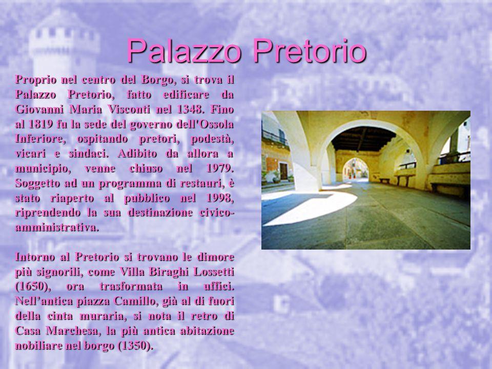 Palazzo Pretorio Proprio nel centro del Borgo, si trova il Palazzo Pretorio, fatto edificare da Giovanni Maria Visconti nel 1348. Fino al 1819 fu la s