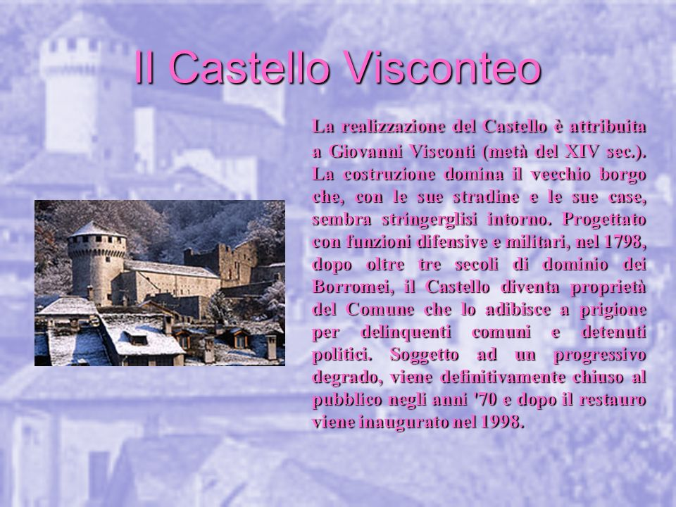 Il Castello Visconteo La realizzazione del Castello è attribuita a Giovanni Visconti (metà del XIV sec.). La costruzione domina il vecchio borgo che,