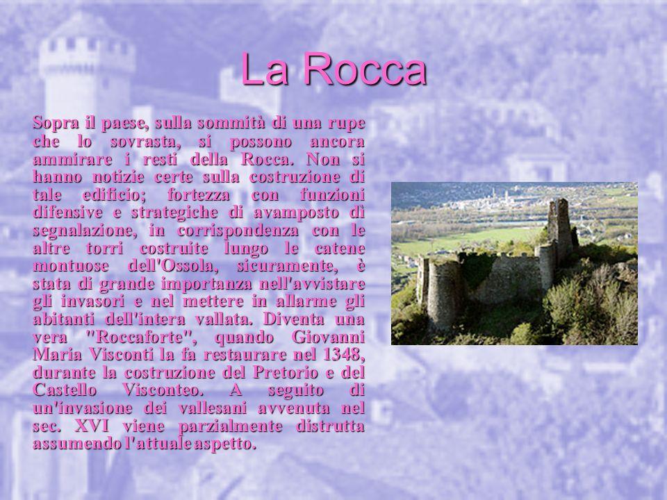 La Rocca Sopra il paese, sulla sommità di una rupe che lo sovrasta, si possono ancora ammirare i resti della Rocca. Non si hanno notizie certe sulla c