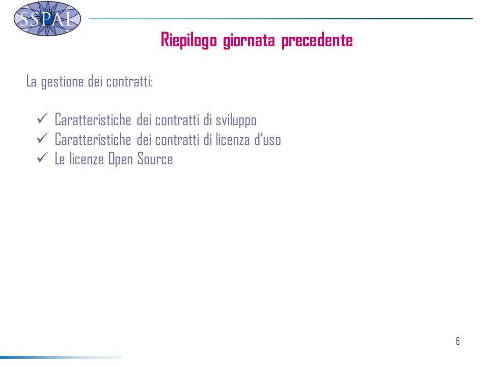 6 Riepilogo giornata precedente La gestione dei contratti: Caratteristiche dei contratti di sviluppo Caratteristiche dei contratti di licenza duso Le licenze Open Source