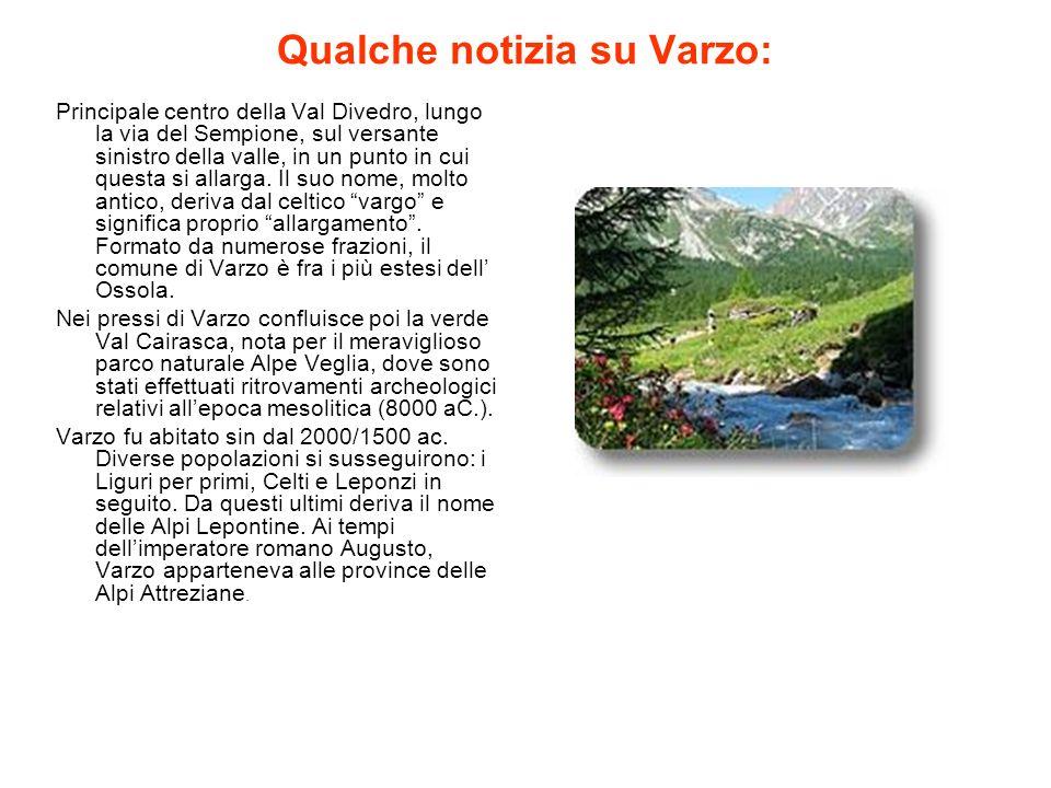 Qualche notizia su Varzo: Principale centro della Val Divedro, lungo la via del Sempione, sul versante sinistro della valle, in un punto in cui questa
