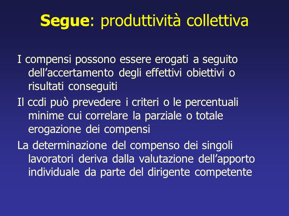 Segue: produttività collettiva I compensi possono essere erogati a seguito dellaccertamento degli effettivi obiettivi o risultati conseguiti Il ccdi p