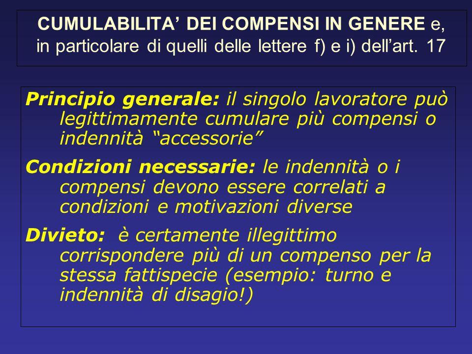CUMULABILITA DEI COMPENSI IN GENERE e, in particolare di quelli delle lettere f) e i) dellart. 17 Principio generale: il singolo lavoratore può legitt