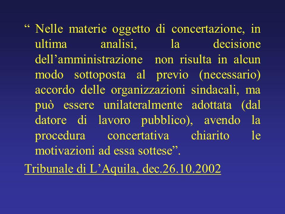 Nelle materie oggetto di concertazione, in ultima analisi, la decisione dellamministrazione non risulta in alcun modo sottoposta al previo (necessario