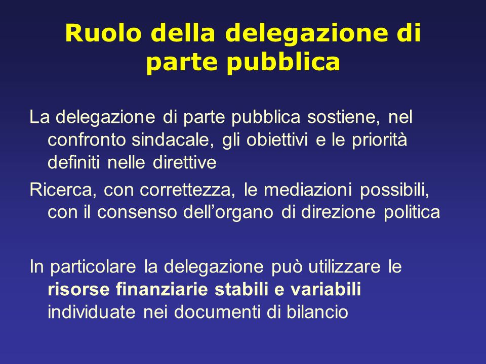 Ruolo della delegazione di parte pubblica La delegazione di parte pubblica sostiene, nel confronto sindacale, gli obiettivi e le priorità definiti nel