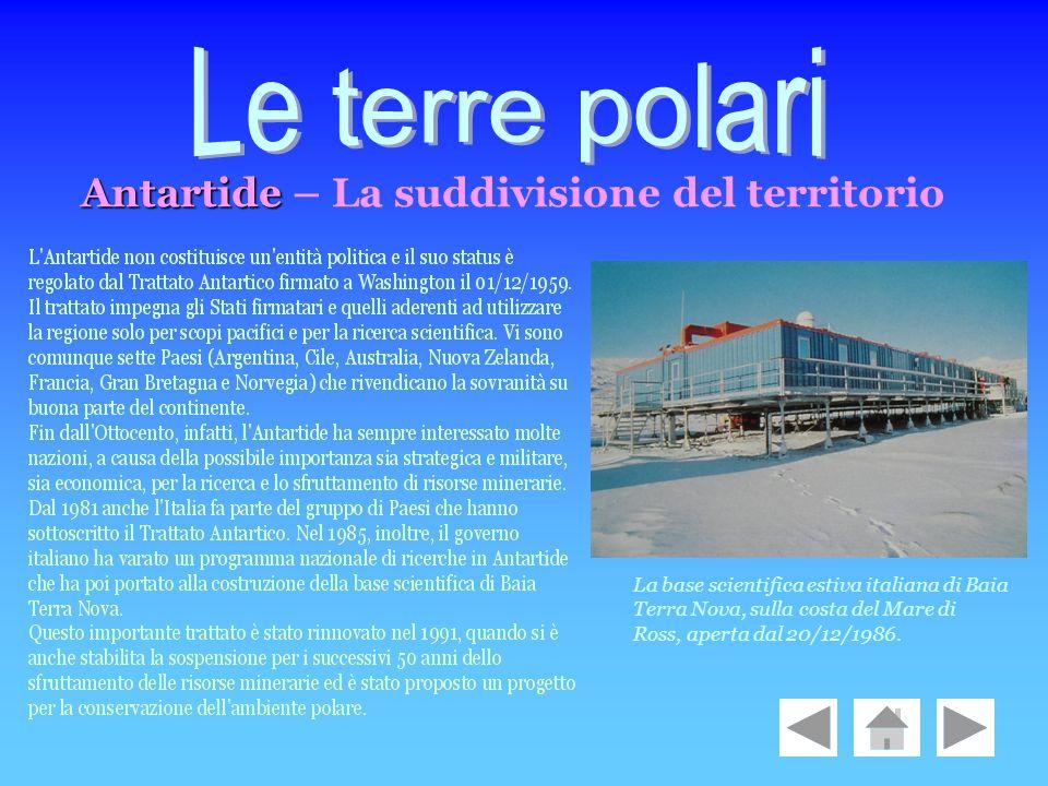 La base scientifica estiva italiana di Baia Terra Nova, sulla costa del Mare di Ross, aperta dal 20/12/1986. Antartide Antartide – La suddivisione del