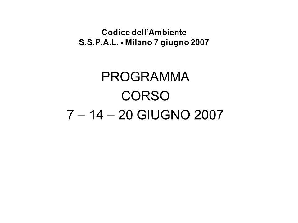 Codice dellAmbiente S.S.P.A.L. - Milano 7 giugno 2007 PROGRAMMA CORSO 7 – 14 – 20 GIUGNO 2007