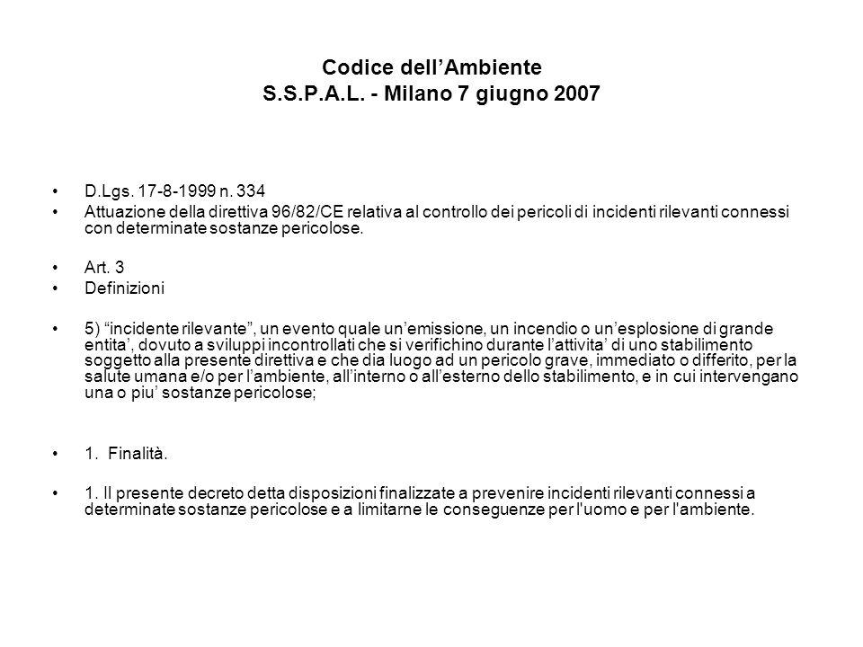 Codice dellAmbiente S.S.P.A.L. - Milano 7 giugno 2007 D.Lgs. 17-8-1999 n. 334 Attuazione della direttiva 96/82/CE relativa al controllo dei pericoli d