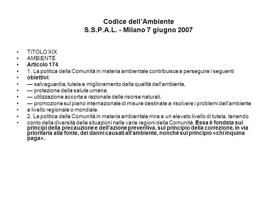 Codice dellAmbiente S.S.P.A.L. - Milano 7 giugno 2007 TITOLO XIX AMBIENTE Articolo 174 1. La politica della Comunità in materia ambientale contribuisc