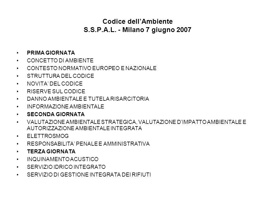 Codice dellAmbiente S.S.P.A.L. - Milano 7 giugno 2007 PRIMA GIORNATA CONCETTO DI AMBIENTE CONTESTO NORMATIVO EUROPEO E NAZIONALE STRUTTURA DEL CODICE