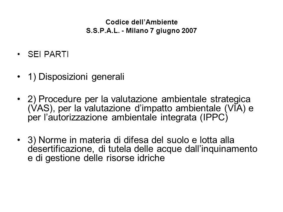 Codice dellAmbiente S.S.P.A.L. - Milano 7 giugno 2007 SEI PARTI 1) Disposizioni generali 2) Procedure per la valutazione ambientale strategica (VAS),