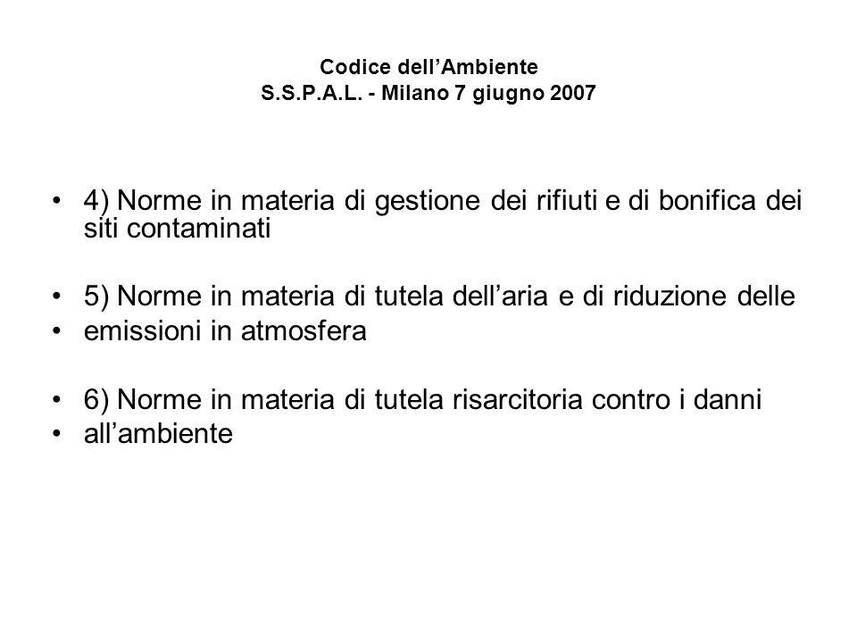 Codice dellAmbiente S.S.P.A.L. - Milano 7 giugno 2007 4) Norme in materia di gestione dei rifiuti e di bonifica dei siti contaminati 5) Norme in mater