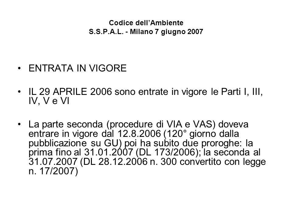 Codice dellAmbiente S.S.P.A.L. - Milano 7 giugno 2007 ENTRATA IN VIGORE IL 29 APRILE 2006 sono entrate in vigore le Parti I, III, IV, V e VI La parte